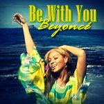 Be With You Lyrics – Beyonce