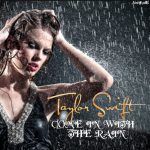 Come In With The Rain Lyrics – TAYLOR SWIFT