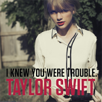 I Knew You Were Trouble Lyrics – TAYLOR SWIFT