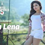 Lyrics of Dekh Lena – Tulsi Kumar