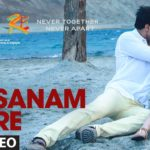 Sanam re lyrics & video songs (Arijit Singh, Mithoon)