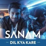 Lyrics of Dil Kya Kare – SANAM – Hindi Songs