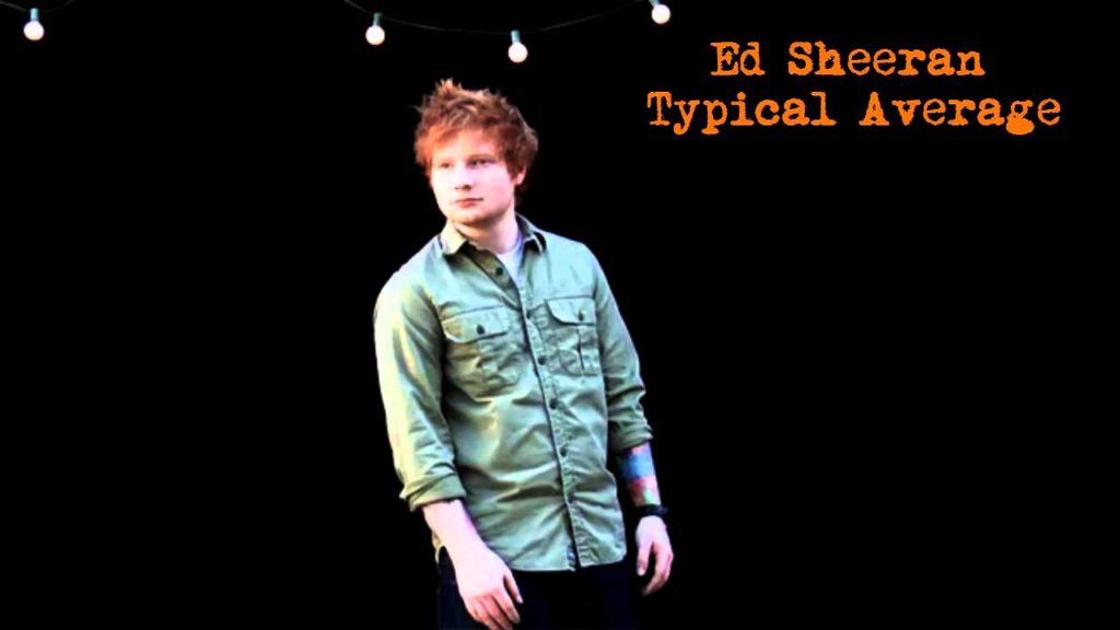 Typical Average Lyrics – Ed Sheeran