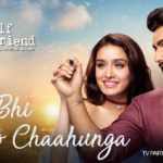 Main Phir Bhi Tumko Chahunga Lyrics – Half Girlfriend | Latest Hindi Songs of Arijit Singh, Shashaa Tirupati
