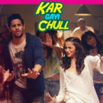 Kar Gayi Chull Lyrics of Badshah, Fazilpuria, Neha Kakkar, Sukriti Kakar from Kapoor & Sons Movie