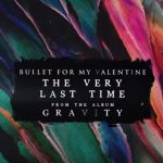 The Very Last Time – Bullet For My Valentine Gravity Lyrics 2018