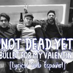 Not Dead Yet – Bullet For My Valentine Gravity Lyrics 2018