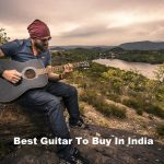 Best Guitar To Buy In India